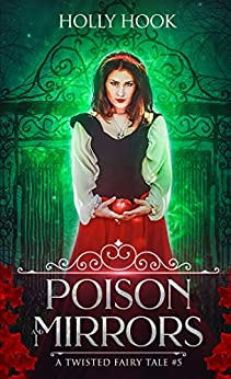 Poison and Mirrors (A Twisted Fairy Tale #5) by [Hook, Holly]
