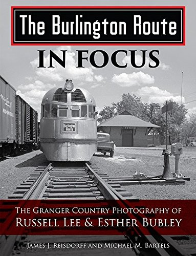 Burlington Route In Focus: Granger Country Photography of Russell Lee & Esther - Route Burlington Railroad
