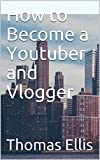 How to Become a Youtuber and Vlogger