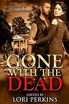 Gone with the Dead: An Anthology of Romance and Horror by [Perkins, Lori]