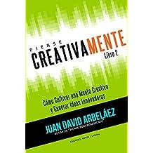 Piense Creativamente Cómo Cultivar una Mente Creativa y Generar Ideas Innovadoras: Hábitos De Pensamiento Creativo Para Innovar y Generar Ideas Innovadoras ... Poderosamente nº 2) (Spanish Edition)