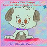 Ericka the Puppy Learns about Safety Rules, Chasity Conley, 1497333385