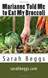 Marianne Told Me to Eat My Broccoli, Sarah Beggs, 148013239X
