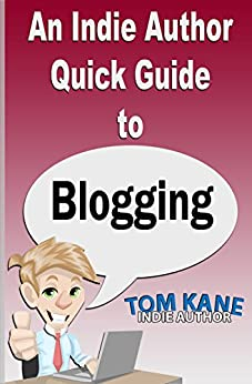 An Indie Author Quick Guide to Blogging by [Kane, Tom]