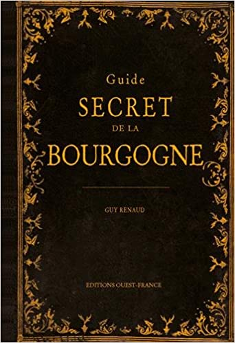 Lire un GUIDE SECRET DE LA BOURGOGNE pdf epub