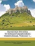 Kungliga Svenska Vetenskapsakademiens Handlingar, Volume 1..., , 1275313167