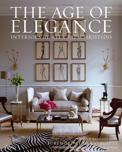 The Age of Elegance: Interiors by Alex Papachristidis by Rizzoli