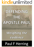 Defending The Apostle Paul: Weighing the Evidence