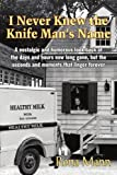 Download I Never Knew the Knife Man's Name: A nostalgic and humorous look back at the days and hours now long gone, but the seconds and moments that linger forever in PDF ePUB Free Online
