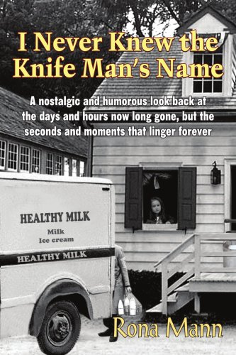 I Never Knew the Knife Man's Name: A nostalgic and humorous look back at the days and hours now long gone, but the secon