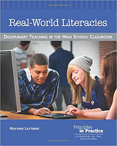 Real-World Literacies: Disciplinary Teaching in the High School Classroom