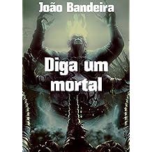 Diga um mortal (Portuguese Edition)