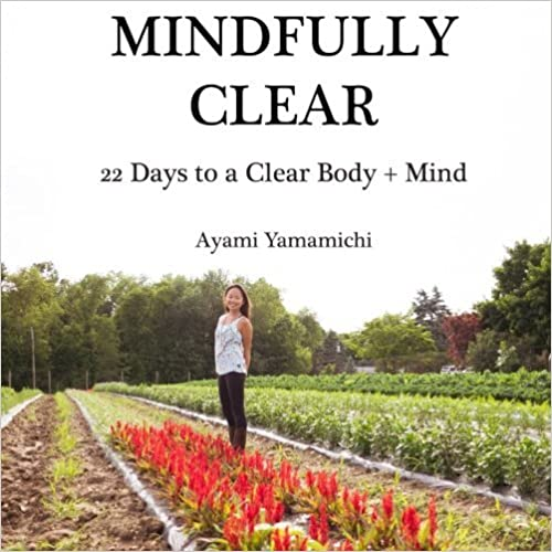 Mindfully Clear: 22 Days to a Clear Body + Mind by Ayami Yamamichi (2015-08-03)