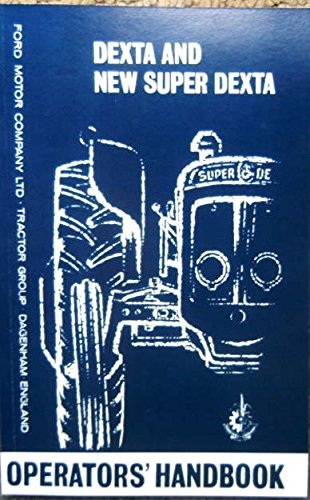 - 1957-1964 FORDSON DEXTA & NEW SUPER DEXTA TRACTOR OWNERS OPERATING & INSTRUCTION MANUAL