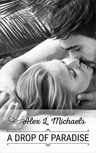 A Drop in Paradise by Alex L. Michaels