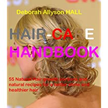HAIR-CARE HANDBOOK (55 natural hair growth portions and natural recipes for a better shine and healthier hair