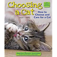 Choosing a Cat: How to Choose and Care for a Cat (American Humane Association Pet Care)