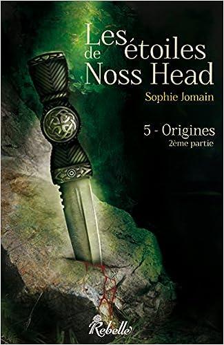 Téléchargement gratuit en ligne de livres électroniques pdf Les étoiles de Noss Head : 5 - Origines (2e partie) by Sophie Jomain PDF RTF
