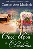 Once Upon A Christmas: a heartwarming story of a woman's desire and determination that brings everyone home for Christmas.