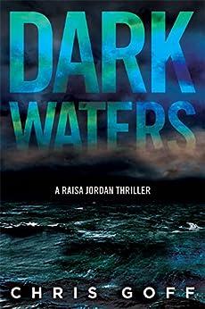 Dark Waters: A Raisa Jordan Thriller by [Goff, Chris]