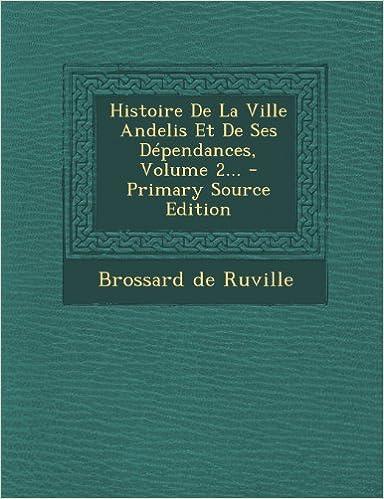 En ligne Histoire de La Ville Andelis Et de Ses Dependances, Volume 2... pdf, epub ebook