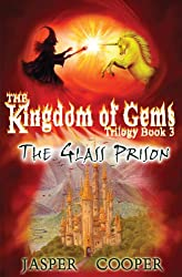 The Glass Prison: Book 3 in The Kingdom of Gems Trilogy (a thrilling childrens adventure book for age 9/10/11/12/13/14)