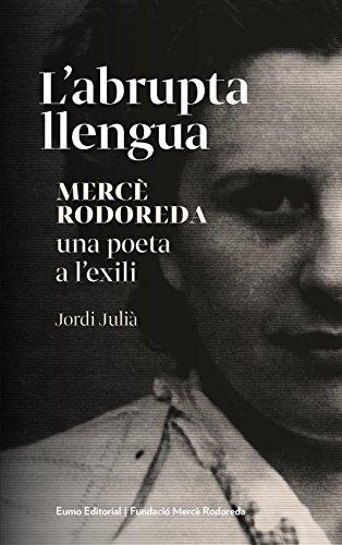 L'abrupta llengua: Mercè Rodoreda, una poeta a l'exili