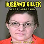 Husband Killer : The True Story of Wendi Andriano | Olivia Watson