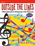 Outside the Lines: A New Approach to Composing in the Classroom (Grades 2-6, Reproducible)