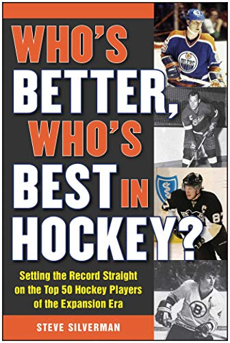 Who's Better, Who's Best in Hockey?: Setting the Record Straight on the Top 50 Hockey Players of the Expansion Era ()