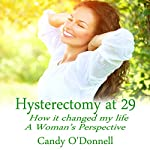 Hysterectomy at 29: How It Changed My Life: A Woman's Perspective | Candy O'Donnell