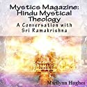 Hindu Mystical Theology: A Conversation with Sri Ramakrishna: Mystics Magazine Audiobook by Marilynn Hughes, Swami Abhedananda, Sri Ramakrishna Narrated by Dave Wright