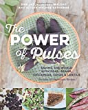The Power of Pulses: Saving the World with Peas, Beans, Chickpeas, Favas and Lentils
