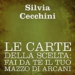 Le carte della scelta [Choice Cards]: Fai da te il tuo mazzo di arcani | Silvia Cecchini