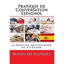 Pratique de Conversation Espagnol : La routine quotidienne en espagnol (Spanish Edition)
