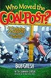Who Moved the Goal Post?, Bob Gresh and Dannah Gresh, 0802483313