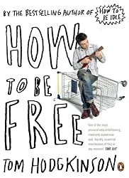 How To Be Free by Tom Hodgkinson (2007-06-07)