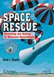 Space Rescue : Ensuring the Safety of Manned Spacecraft, Shayler, David J., 0387699058
