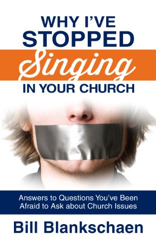 Why Ive Stopped Singing in Your Church: Answers to Questions Youve Been Afraid to Ask about Church Issues