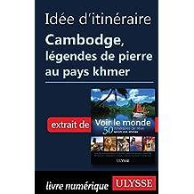Idée d'itinéraire Cambodge, légendes de pierre au pays khmer (French Edition)