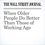 When Older People Do Better Than Those of Working Age | Jason Douglas,Jon Sindreu