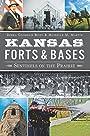Kansas Forts & Bases: Sentinels on the Prairie