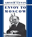 Envoy to Moscow: Memories of an Israeli Ambassador, 1988-92 (Cummings Center Series)