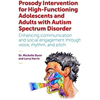 Prosody Intervention for High-Functioning Adolescents and Adults with Autism Spectrum Disorder: Enhancing communication…