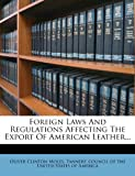 Foreign Laws and Regulations Affecting the Export of American Leather, Oliver Clinton Moles, 1279103175