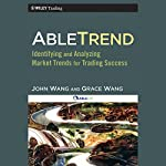 AbleTrend: Identifying and Analyzing Market Trends for Trading Success | John Wang,Grace Wang