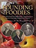 Image of The Founding Foodies: How Washington, Jefferson, and Franklin Revolutionized American Cuisine