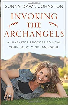 Book Invoking the Archangels: A Nine-Step Process to Heal Your Body, Mind, and Soul by Sunny Dawn Johnston (2011-11-01)