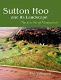 Sutton Hoo and its Landscape: The Context of Monuments (Egyptian Edition), Tom Williamson, 1905119259