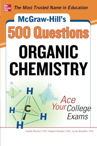 McGraw-Hill's 500 Organic Chemistry Questions: Ace Your College Exams: 3 Reading Tests + 3 Writing Tests + 3 Mathematics